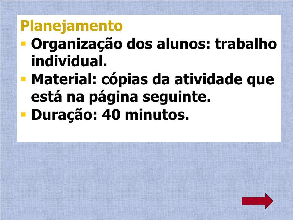 Planejamento Organização dos alunos: trabalho individual. Material: cópias da atividade que está na página seguinte.