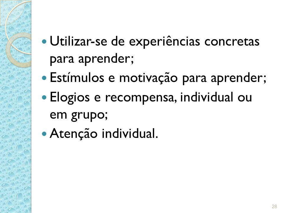 Utilizar-se de experiências concretas para aprender;