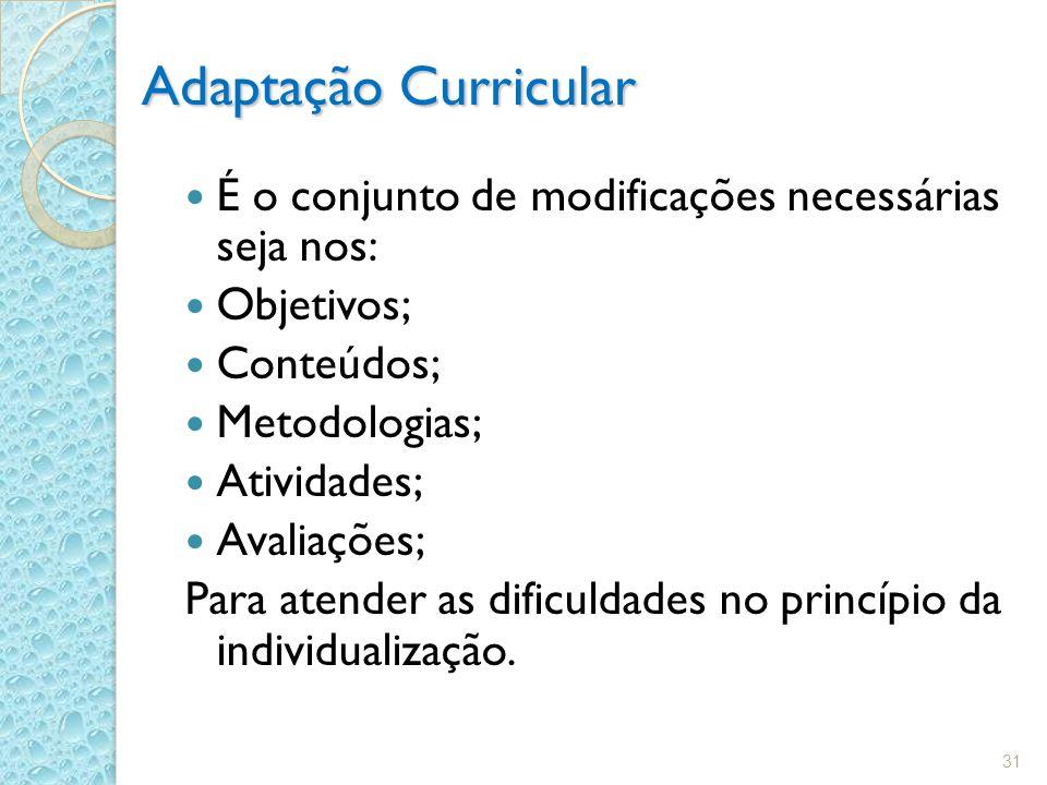 Adaptação Curricular É o conjunto de modificações necessárias seja nos: Objetivos; Conteúdos; Metodologias;