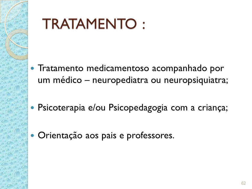 TRATAMENTO : Tratamento medicamentoso acompanhado por um médico – neuropediatra ou neuropsiquiatra;