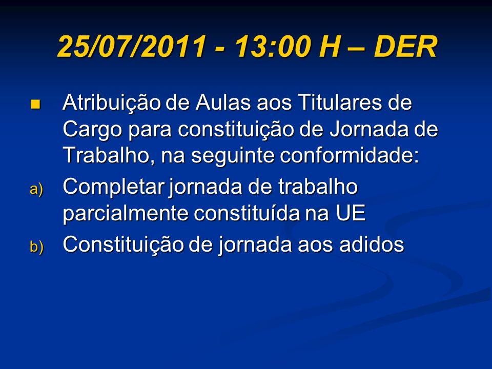 25/07/2011 - 13:00 H – DER Atribuição de Aulas aos Titulares de Cargo para constituição de Jornada de Trabalho, na seguinte conformidade: