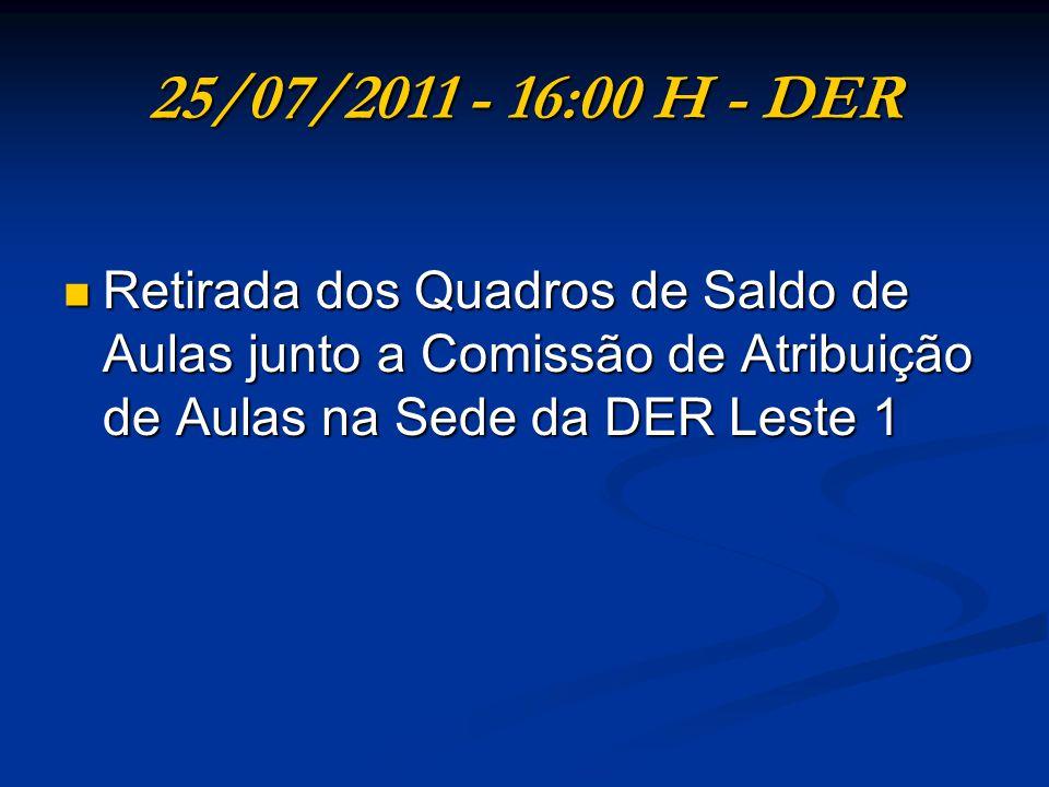 25/07/2011 - 16:00 H - DER Retirada dos Quadros de Saldo de Aulas junto a Comissão de Atribuição de Aulas na Sede da DER Leste 1.