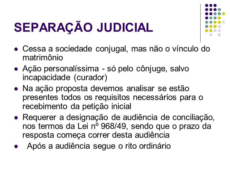 SEPARAÇÃO JUDICIAL Cessa a sociedade conjugal, mas não o vínculo do matrimônio. Ação personalíssima - só pelo cônjuge, salvo incapacidade (curador)
