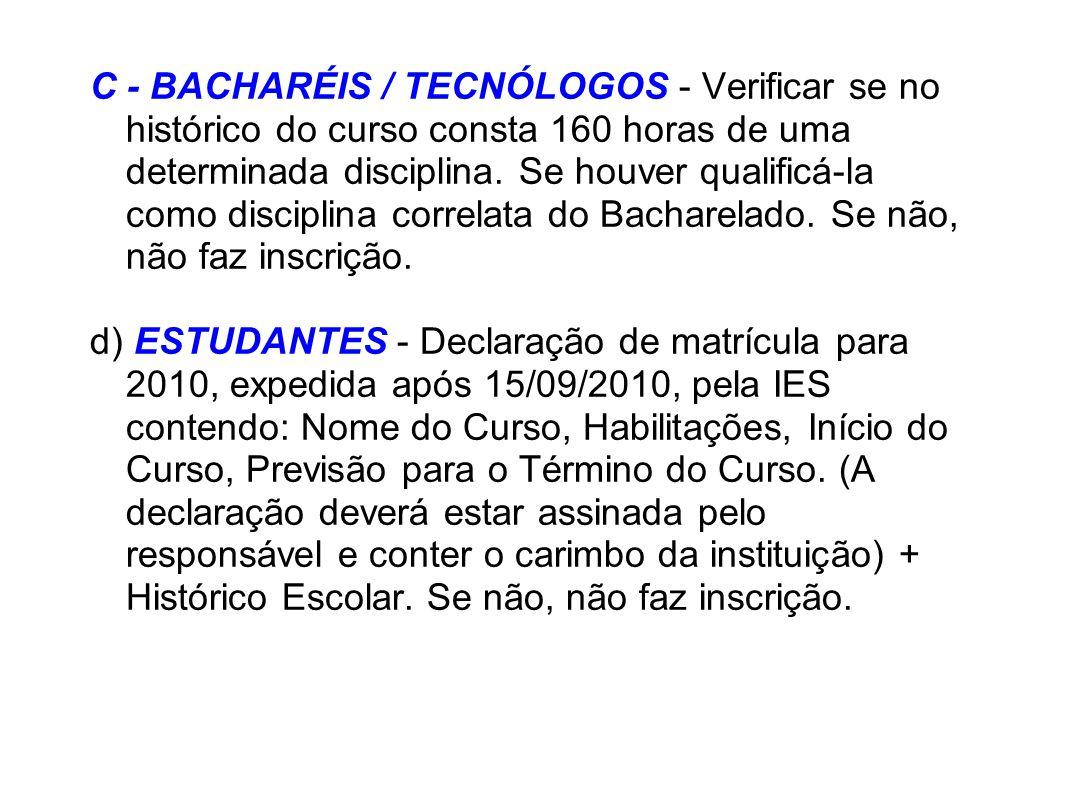 C - BACHARÉIS / TECNÓLOGOS - Verificar se no histórico do curso consta 160 horas de uma determinada disciplina. Se houver qualificá-la como disciplina correlata do Bacharelado. Se não, não faz inscrição.
