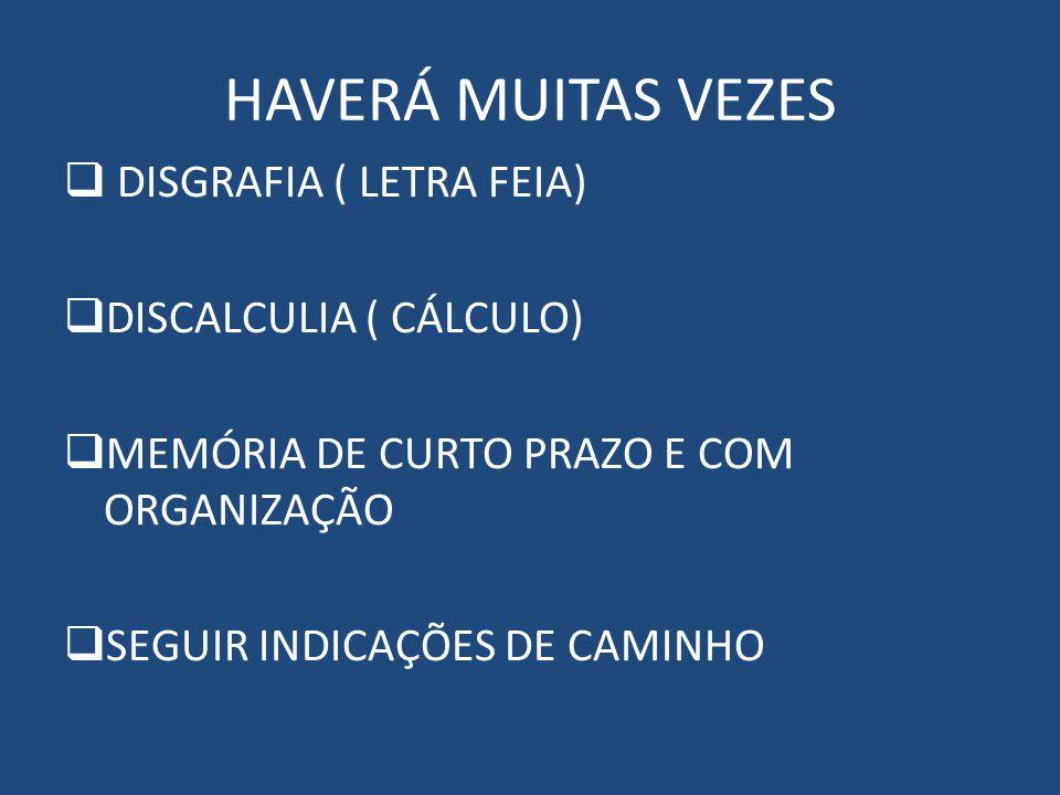HAVERÁ MUITAS VEZES DISGRAFIA ( LETRA FEIA) DISCALCULIA ( CÁLCULO)