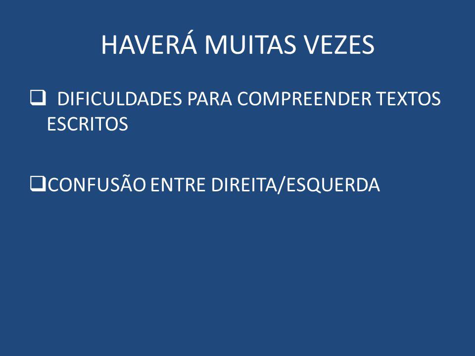HAVERÁ MUITAS VEZES DIFICULDADES PARA COMPREENDER TEXTOS ESCRITOS