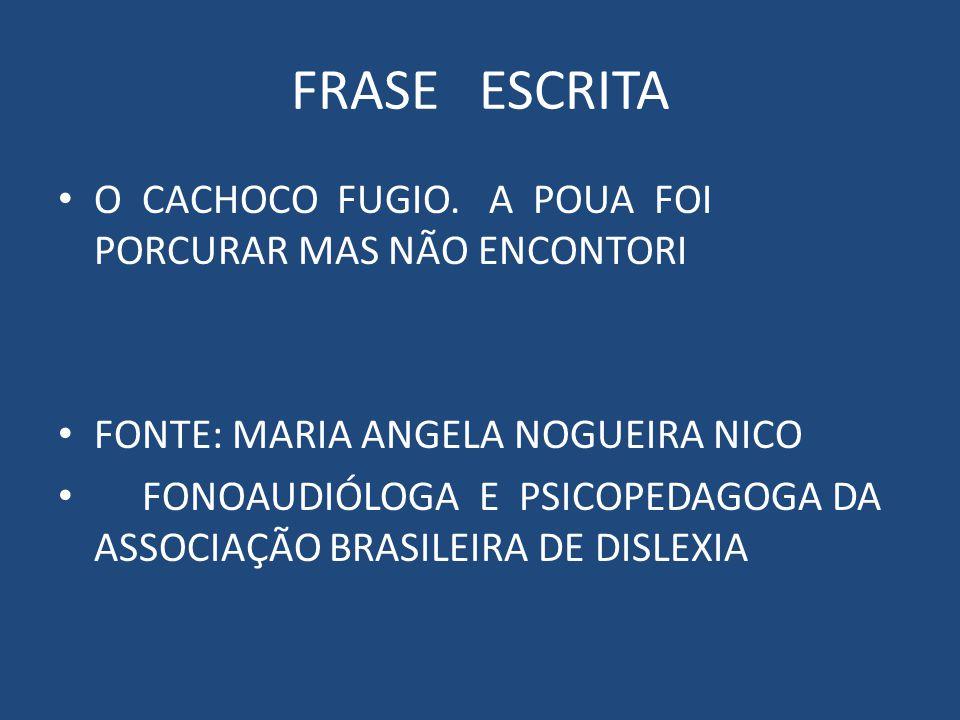 FRASE ESCRITA O CACHOCO FUGIO. A POUA FOI PORCURAR MAS NÃO ENCONTORI