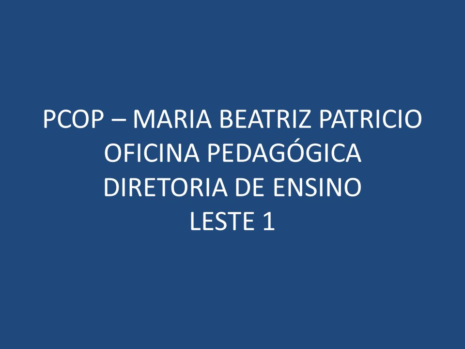 PCOP – MARIA BEATRIZ PATRICIO OFICINA PEDAGÓGICA DIRETORIA DE ENSINO LESTE 1