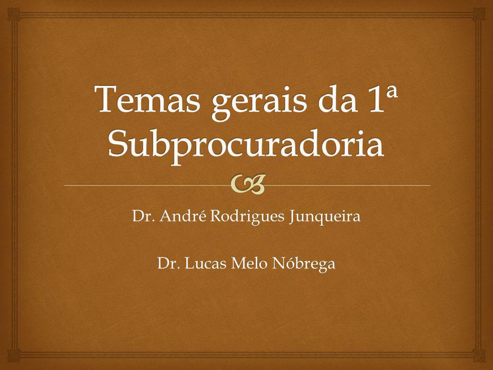 Temas gerais da 1ª Subprocuradoria