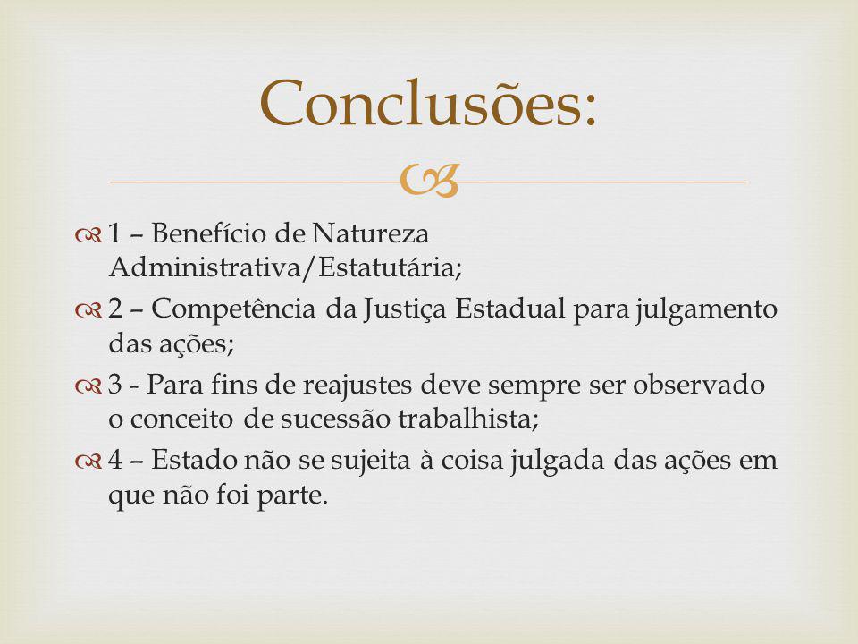Conclusões: 1 – Benefício de Natureza Administrativa/Estatutária;