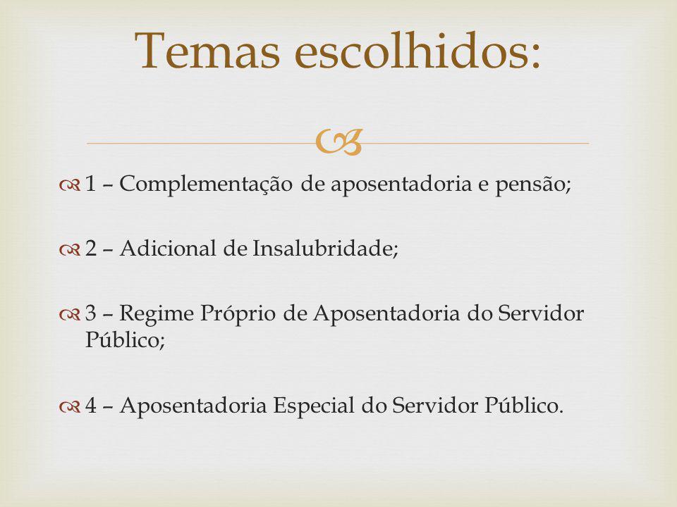 Temas escolhidos: 1 – Complementação de aposentadoria e pensão;