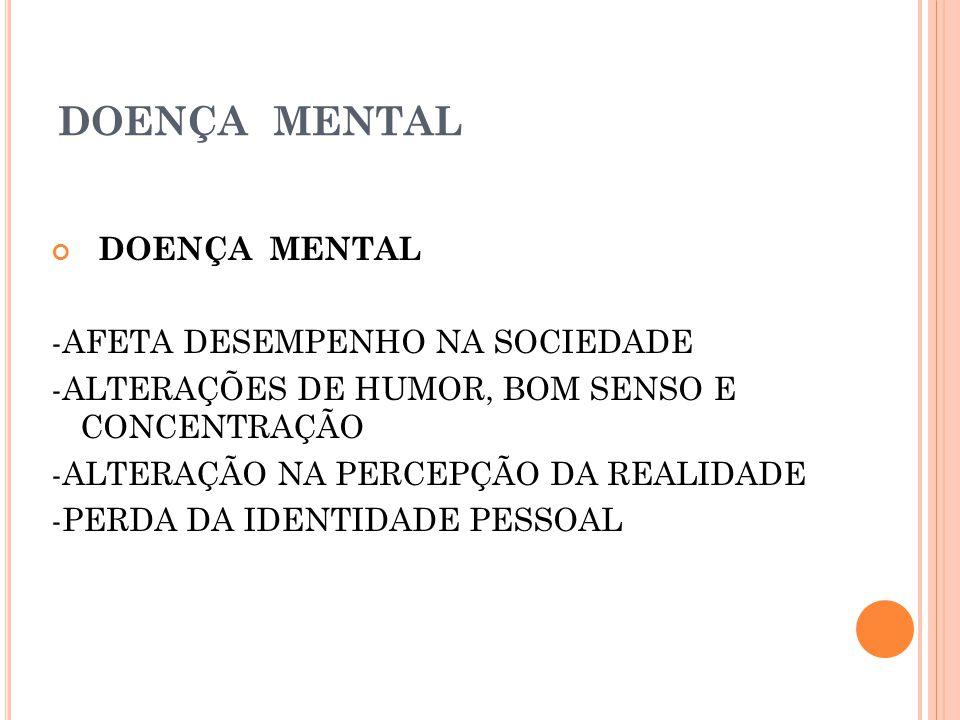 DOENÇA MENTAL DOENÇA MENTAL -AFETA DESEMPENHO NA SOCIEDADE