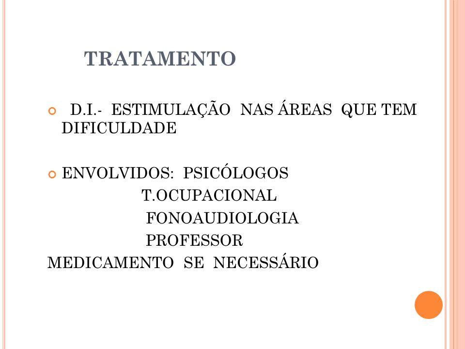 TRATAMENTO D.I.- ESTIMULAÇÃO NAS ÁREAS QUE TEM DIFICULDADE