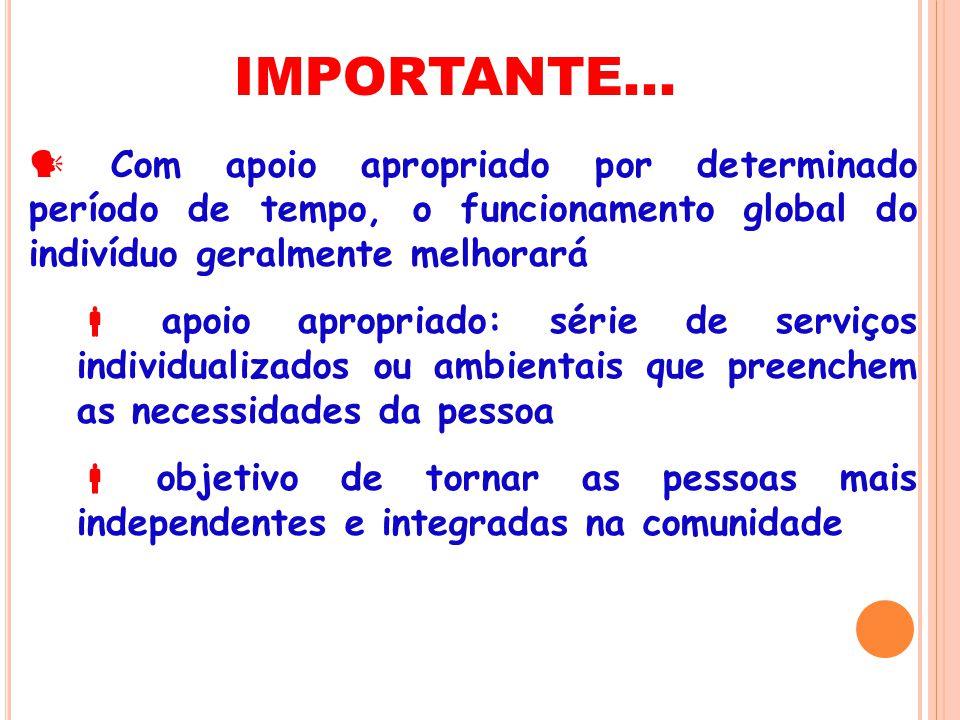 IMPORTANTE...  Com apoio apropriado por determinado período de tempo, o funcionamento global do indivíduo geralmente melhorará.