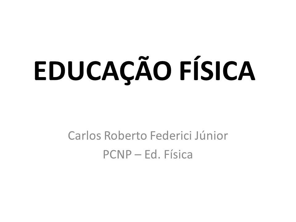 Carlos Roberto Federici Júnior PCNP – Ed. Física