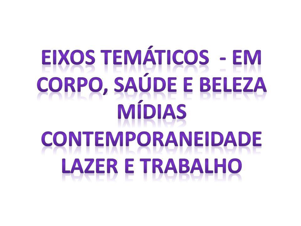 EIXOS TEMÁTICOS - EM CORPO, SAÚDE E BELEZA MÍDIAS CONTEMPORANEIDADE LAZER E TRABALHO