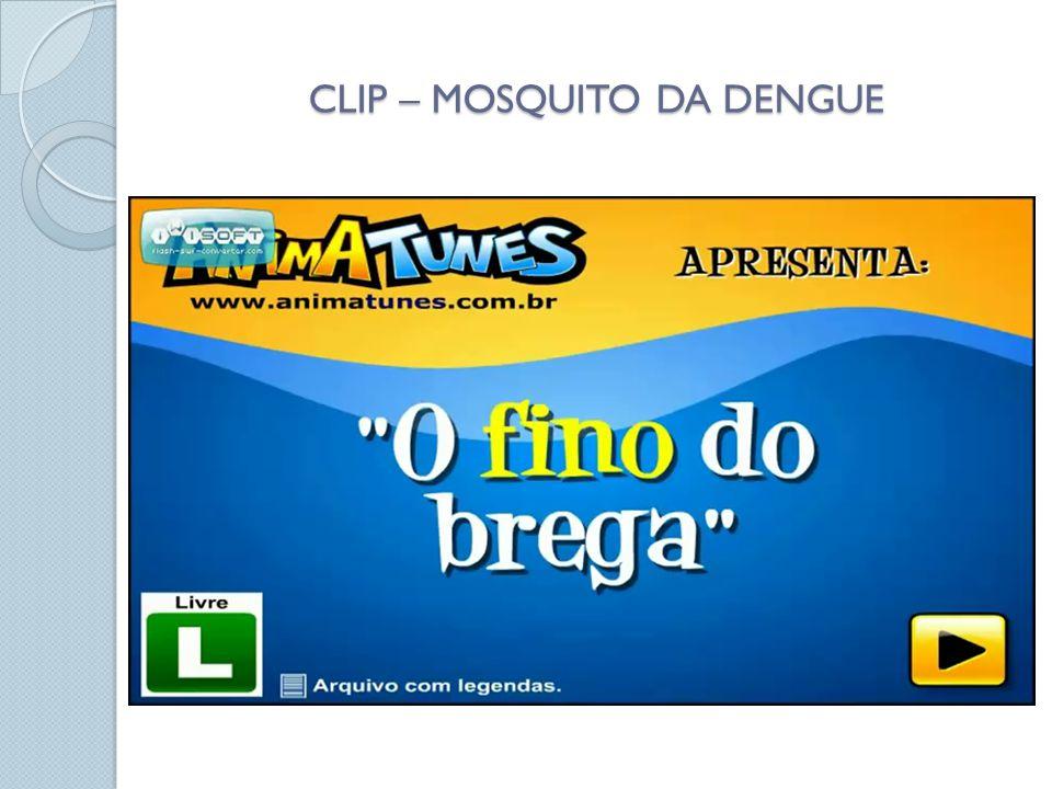 CLIP – MOSQUITO DA DENGUE