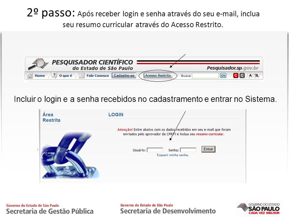 2º passo: Após receber login e senha através do seu e-mail, inclua seu resumo curricular através do Acesso Restrito.