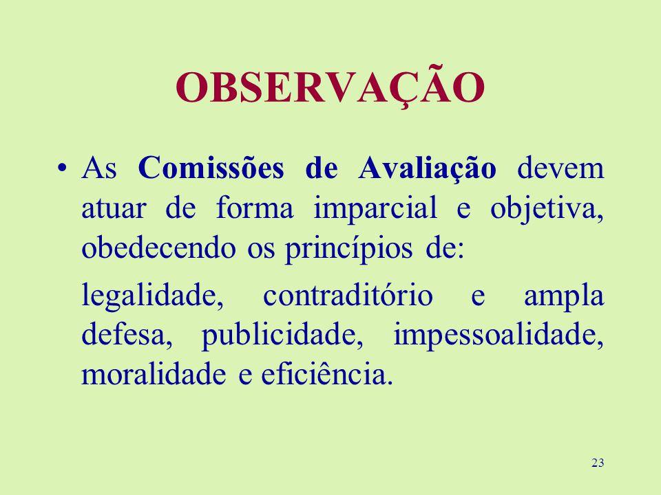 OBSERVAÇÃO As Comissões de Avaliação devem atuar de forma imparcial e objetiva, obedecendo os princípios de:
