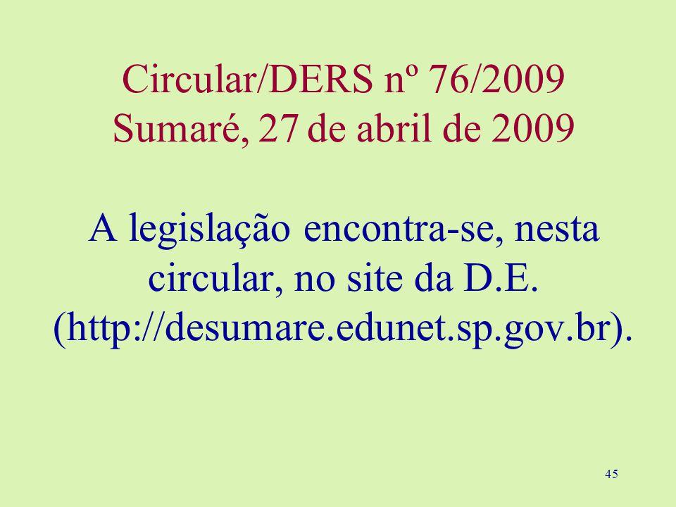 Circular/DERS nº 76/2009 Sumaré, 27 de abril de 2009 A legislação encontra-se, nesta circular, no site da D.E.