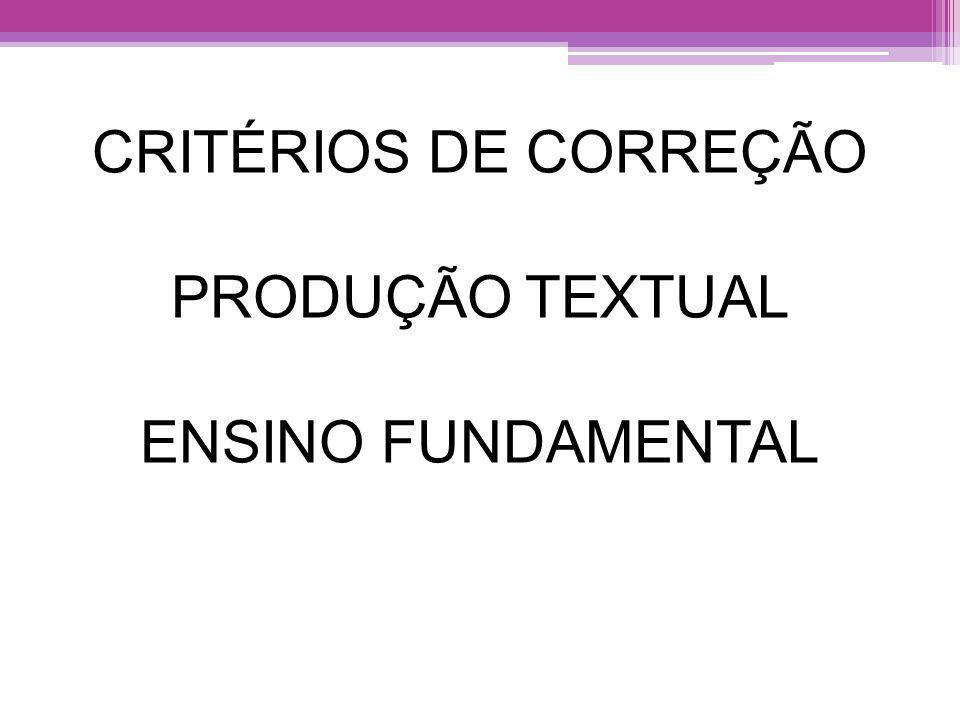 CRITÉRIOS DE CORREÇÃO PRODUÇÃO TEXTUAL ENSINO FUNDAMENTAL