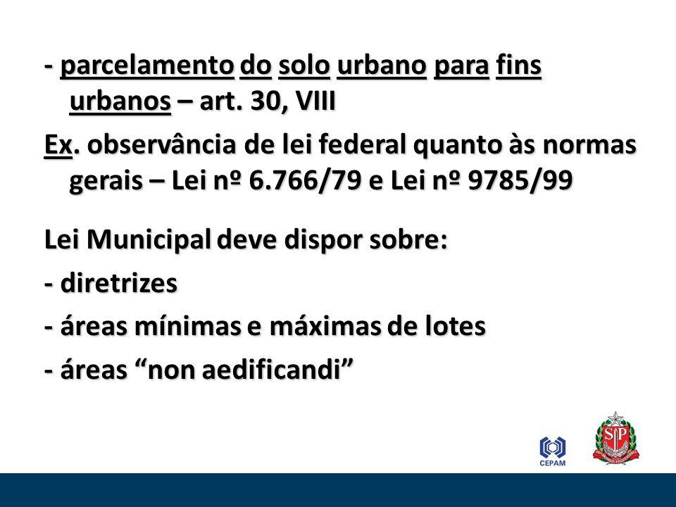 - parcelamento do solo urbano para fins urbanos – art. 30, VIII