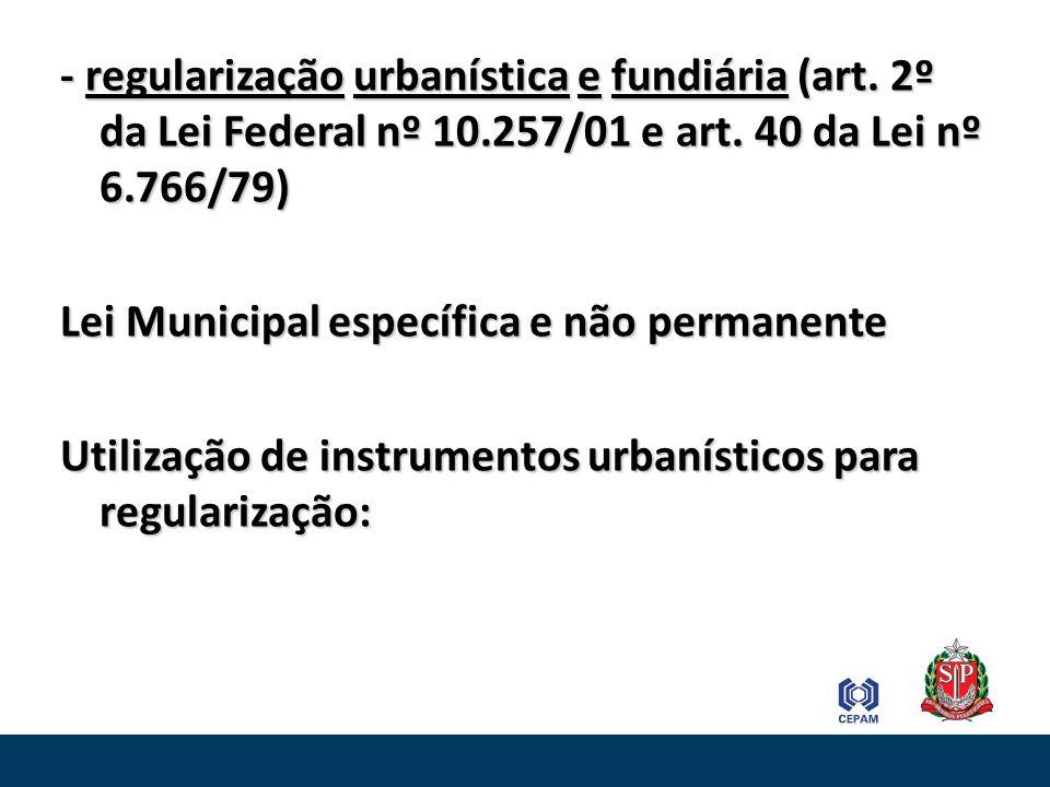 - regularização urbanística e fundiária (art. 2º da Lei Federal nº 10