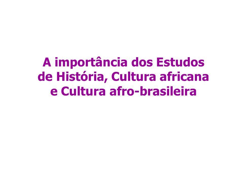 A importância dos Estudos de História, Cultura africana e Cultura afro-brasileira