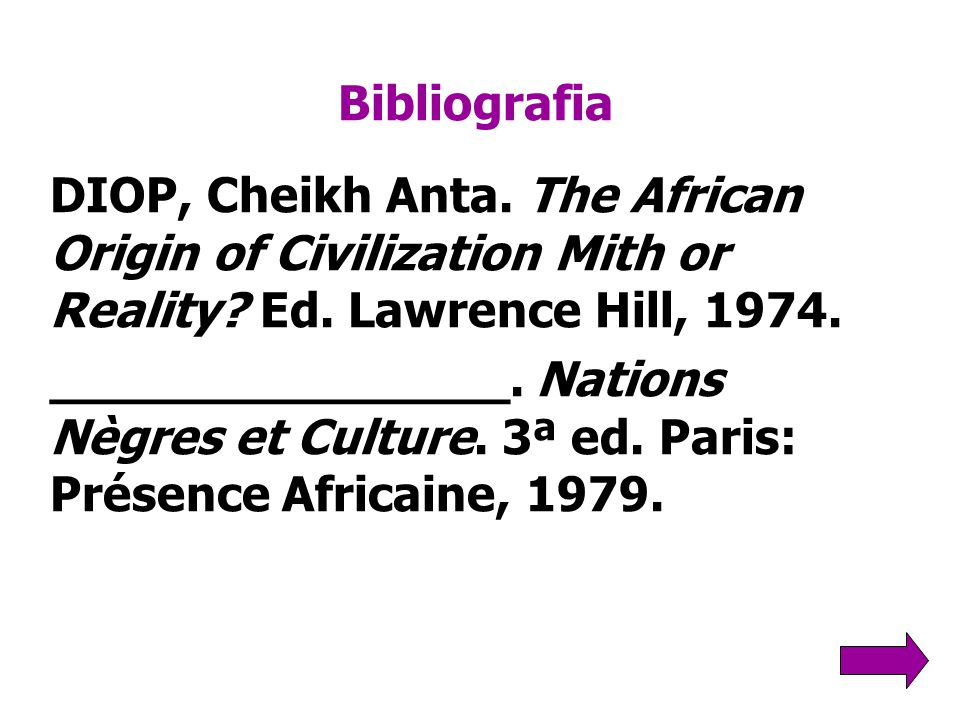 Bibliografia DIOP, Cheikh Anta. The African Origin of Civilization Mith or Reality Ed. Lawrence Hill, 1974.