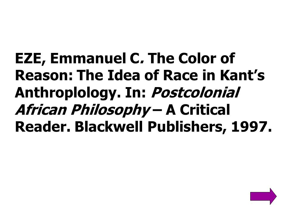 EZE, Emmanuel C. The Color of Reason: The Idea of Race in Kant's Anthroplology.