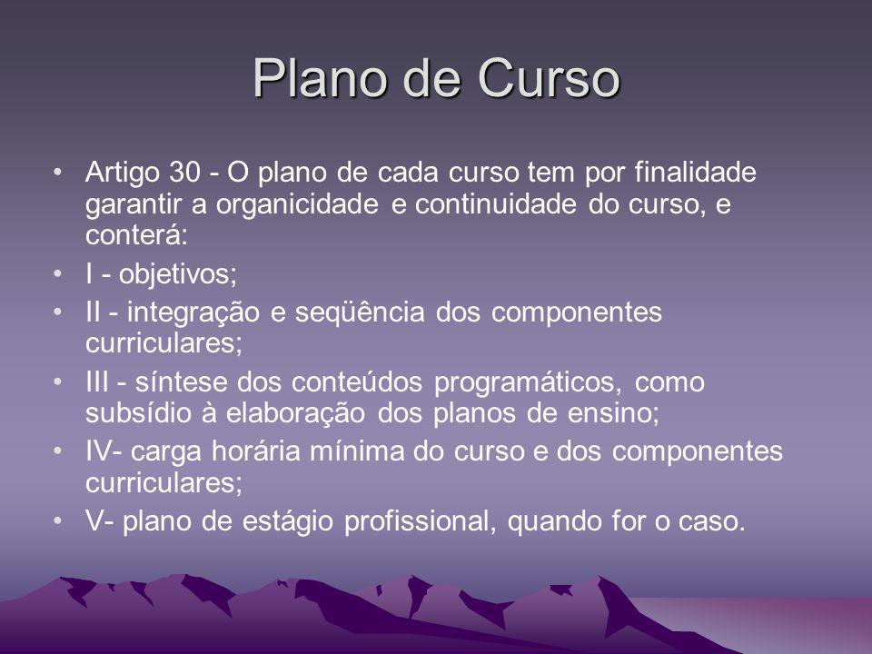 Plano de Curso Artigo 30 - O plano de cada curso tem por finalidade garantir a organicidade e continuidade do curso, e conterá: