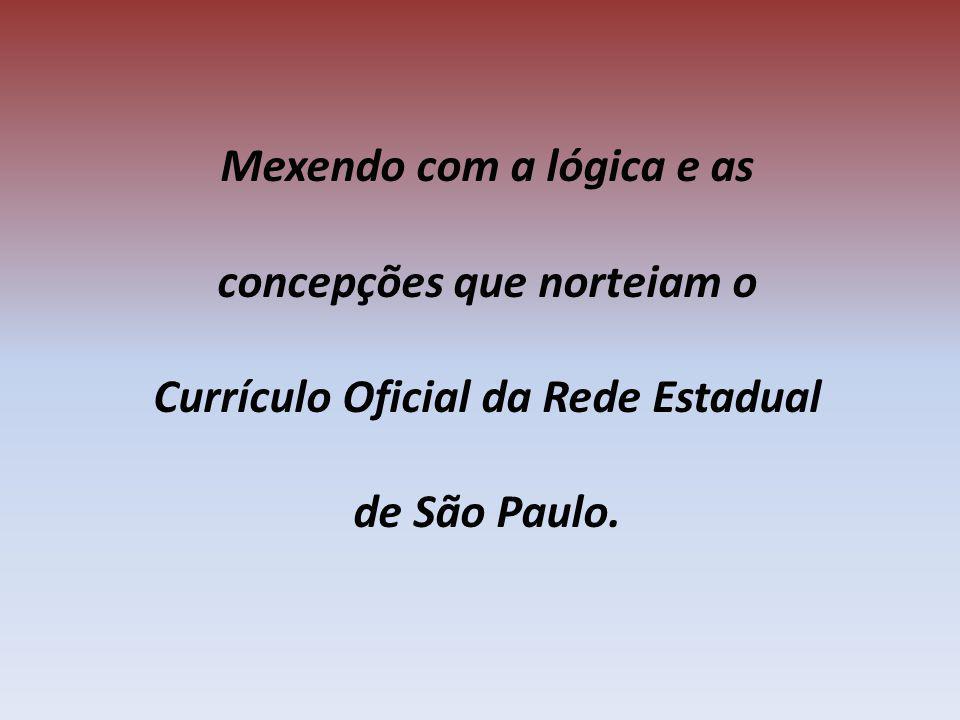 Mexendo com a lógica e as concepções que norteiam o Currículo Oficial da Rede Estadual de São Paulo.