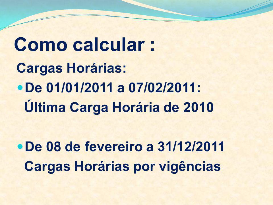 Como calcular : Cargas Horárias: De 01/01/2011 a 07/02/2011: