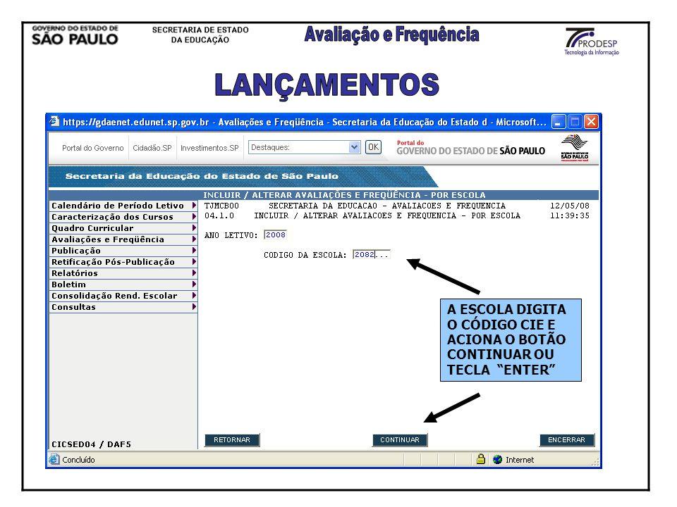 LANÇAMENTOS A ESCOLA DIGITA O CÓDIGO CIE E ACIONA O BOTÃO CONTINUAR OU TECLA ENTER