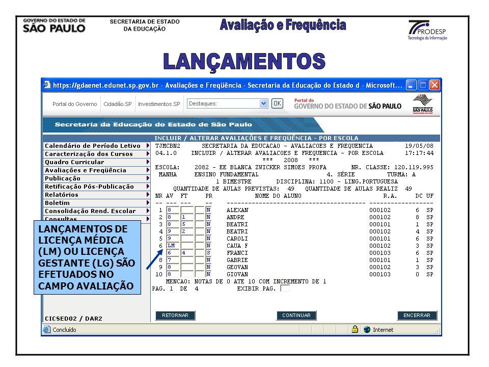 LANÇAMENTOS LANÇAMENTOS DE LICENÇA MÉDICA (LM) OU LICENÇA GESTANTE (LG) SÃO EFETUADOS NO CAMPO AVALIAÇÃO.