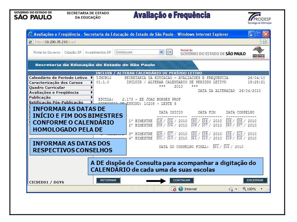 INFORMAR AS DATAS DE INÍCIO E FIM DOS BIMESTRES CONFORME O CALENDÁRIO HOMOLOGADO PELA DE