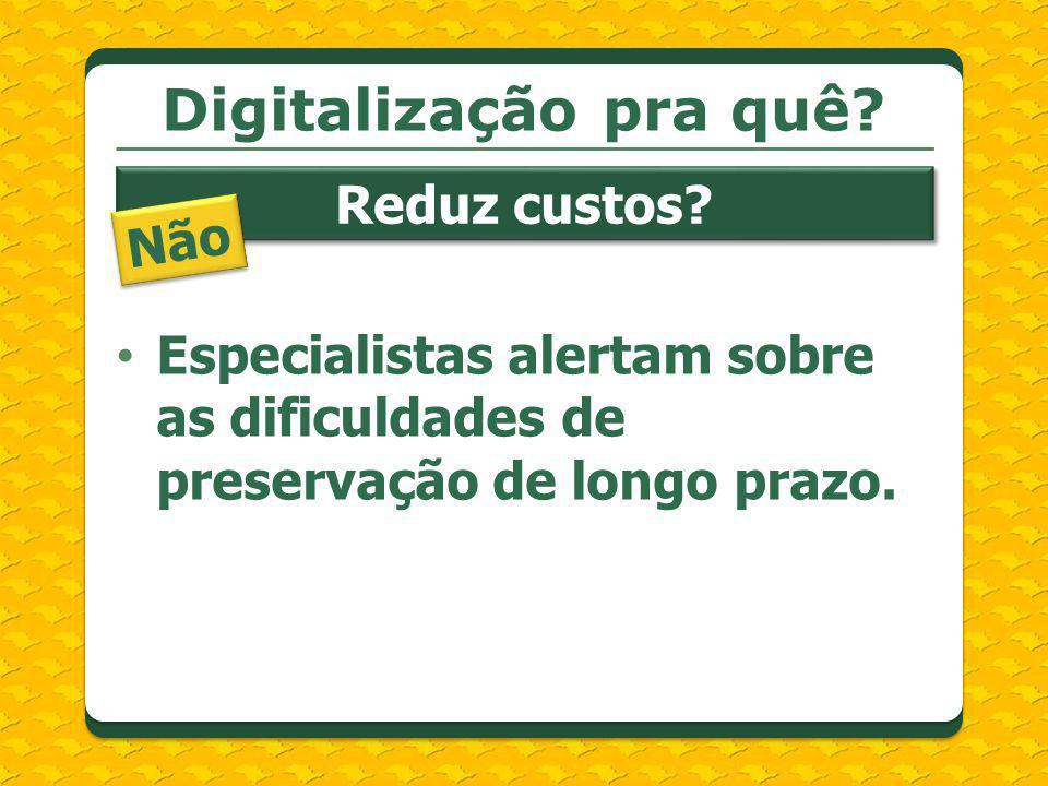 Digitalização pra quê Reduz custos Não