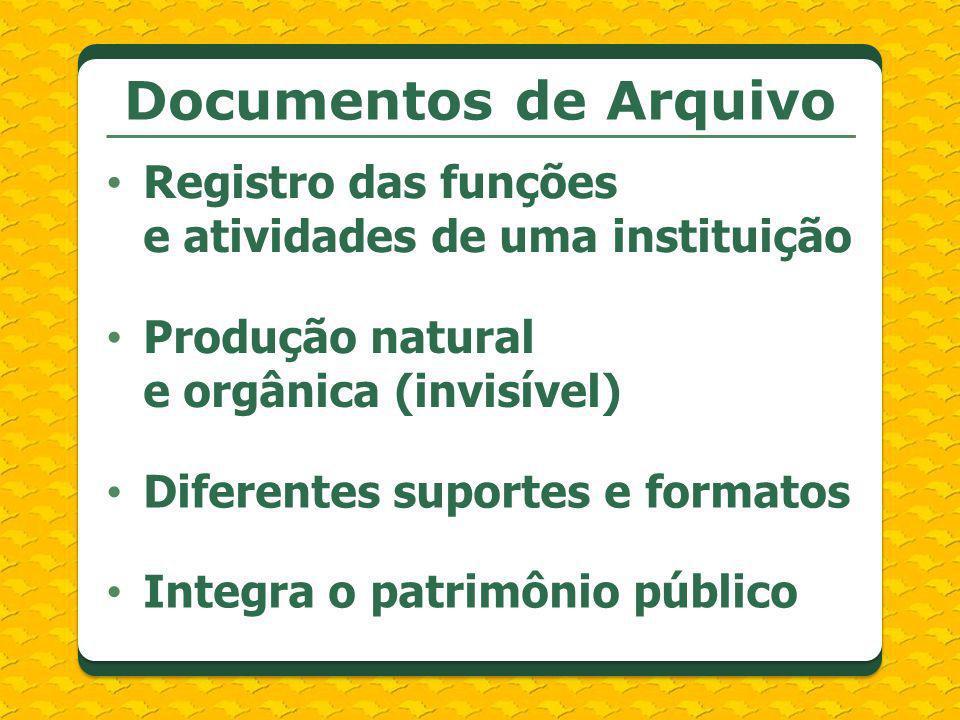 Documentos de Arquivo Registro das funções e atividades de uma instituição. Produção natural e orgânica (invisível)