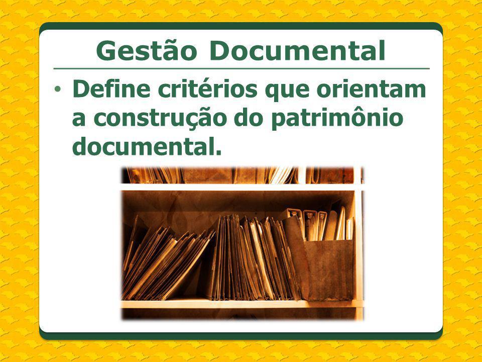 Gestão Documental Define critérios que orientam a construção do patrimônio documental. IEDA. Dimensão mais política (ação mais institucional...)