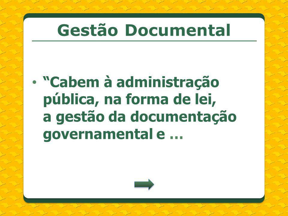 Gestão Documental Cabem à administração pública, na forma de lei, a gestão da documentação governamental e …