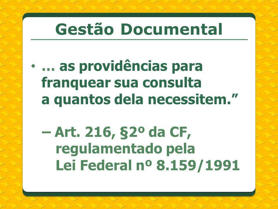Gestão Documental … as providências para franquear sua consulta a quantos dela necessitem.