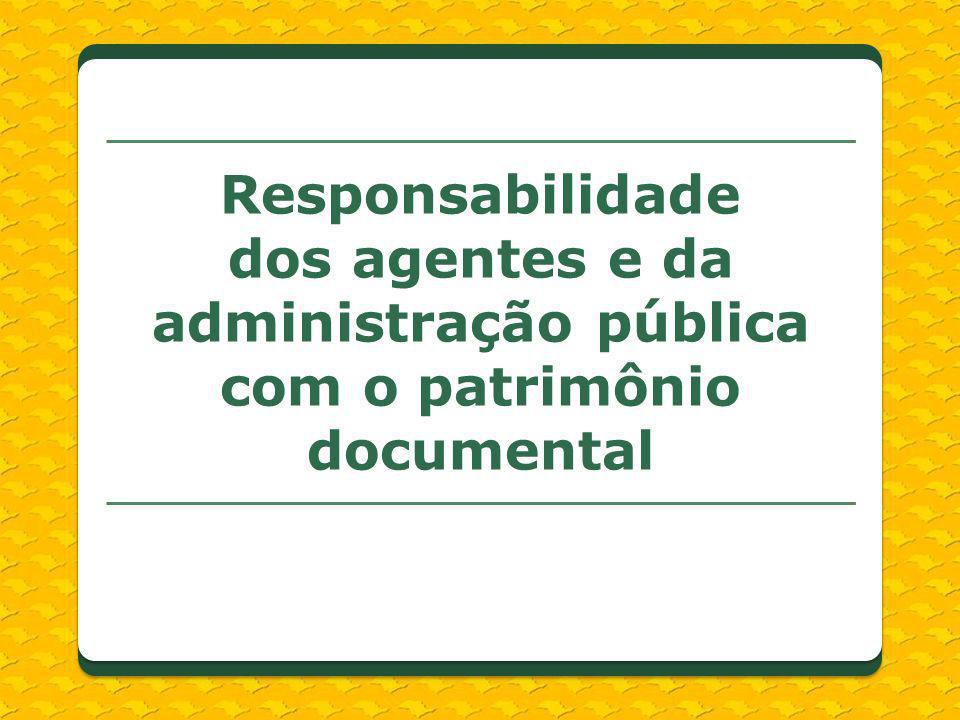 Responsabilidade dos agentes e da administração pública com o patrimônio documental
