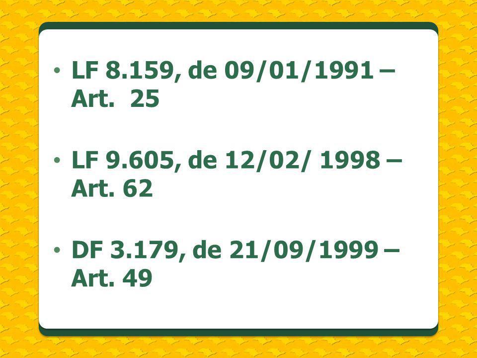 LF 8.159, de 09/01/1991 – Art. 25 LF 9.605, de 12/02/ 1998 – Art. 62