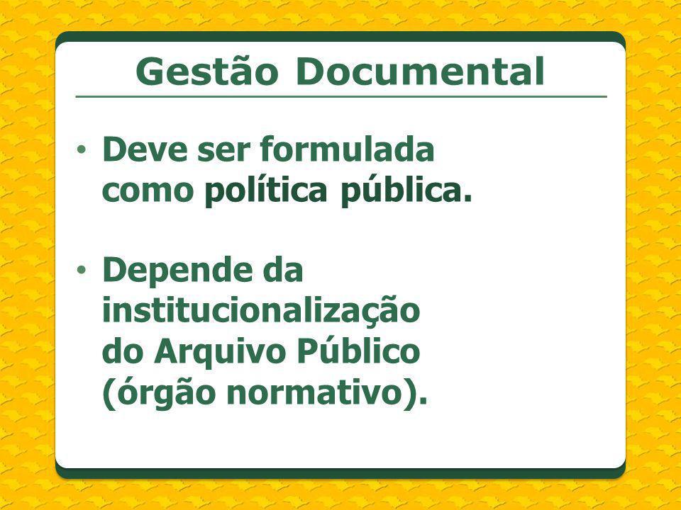 Gestão Documental Deve ser formulada como política pública.