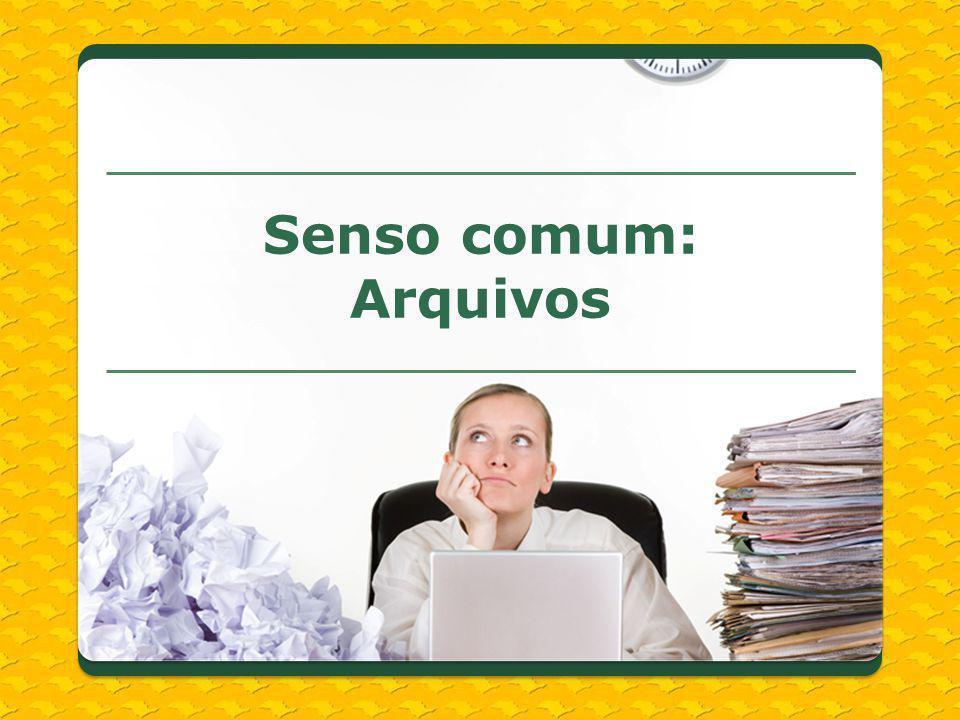 Senso comum: Arquivos. . Todo mundo pensa que papelada é burocracia ; documentos não tem essa função - eles têm valor de prova.