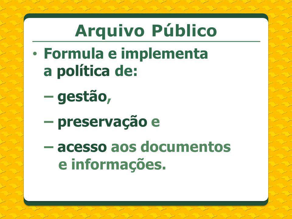 Arquivo Público Formula e implementa a política de: – gestão,