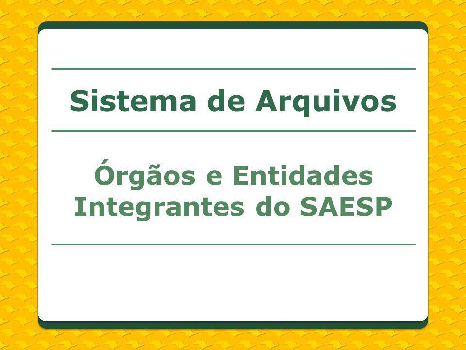 Sistema de Arquivos Órgãos e Entidades Integrantes do SAESP