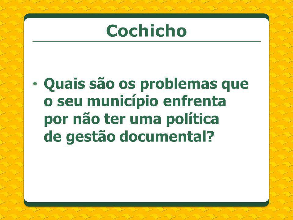 Cochicho Quais são os problemas que o seu município enfrenta por não ter uma política de gestão documental