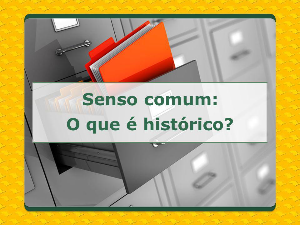 Senso comum: O que é histórico