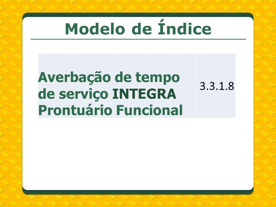 Modelo de Índice Averbação de tempo de serviço INTEGRA Prontuário Funcional. 3.3.1.8. HILDA.